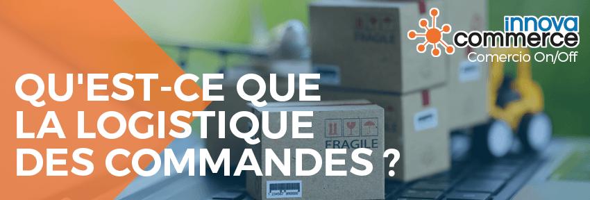 Qu'est-ce que la logistique des commandes ?