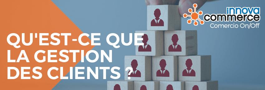 Qu'est-ce que la gestion des clients ?