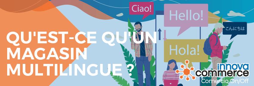 Qu'est-ce qu'un magasin multilingue ?
