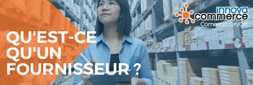 Qu'est-ce qu'un fournisseur ?