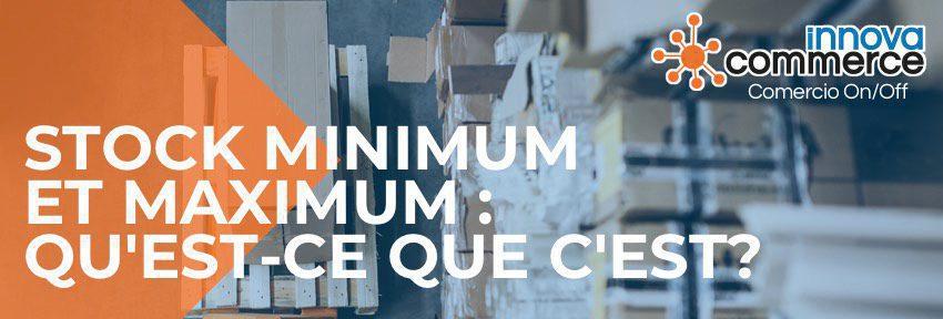 Stock minimum et maximum : qu'est-ce que c'est?